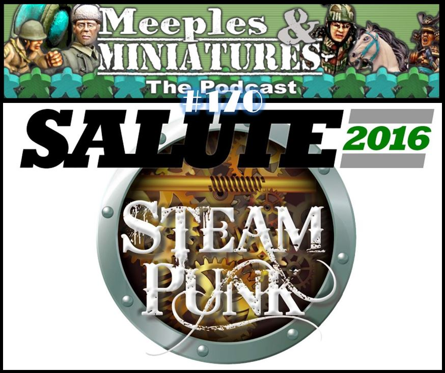 Meeples & Miniatures - Episode 170 - Salute 2016