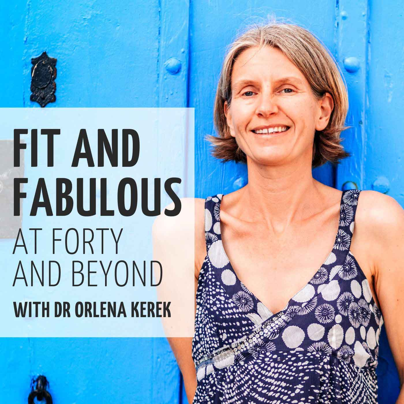 Fit and Fabulous at Forty and Beyond with Dr Orlena show art