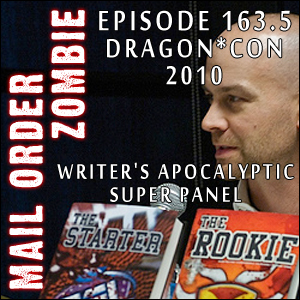 Mail Order Zombie: Episode 163.5 - Gearing up for Crypticon Seattle 2011; Writer's Apocalyptic Super Panel from Dragon*Con 2010