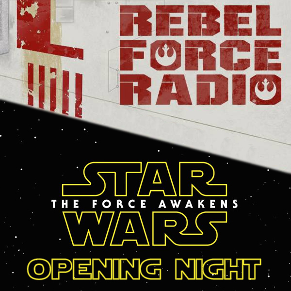 Rebel Force Radio: TFA Opening Night Live