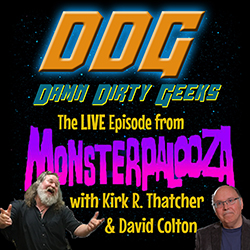 The Damn Dirty Geeks recorded our first live podcast from Monsterpalooza 2017 with special guests Kirk R. Thatcher and David Colton