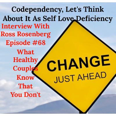 What Healthy Couples Know That You Don't - Codependency, Let's Think About It As Self Love Deficiency
