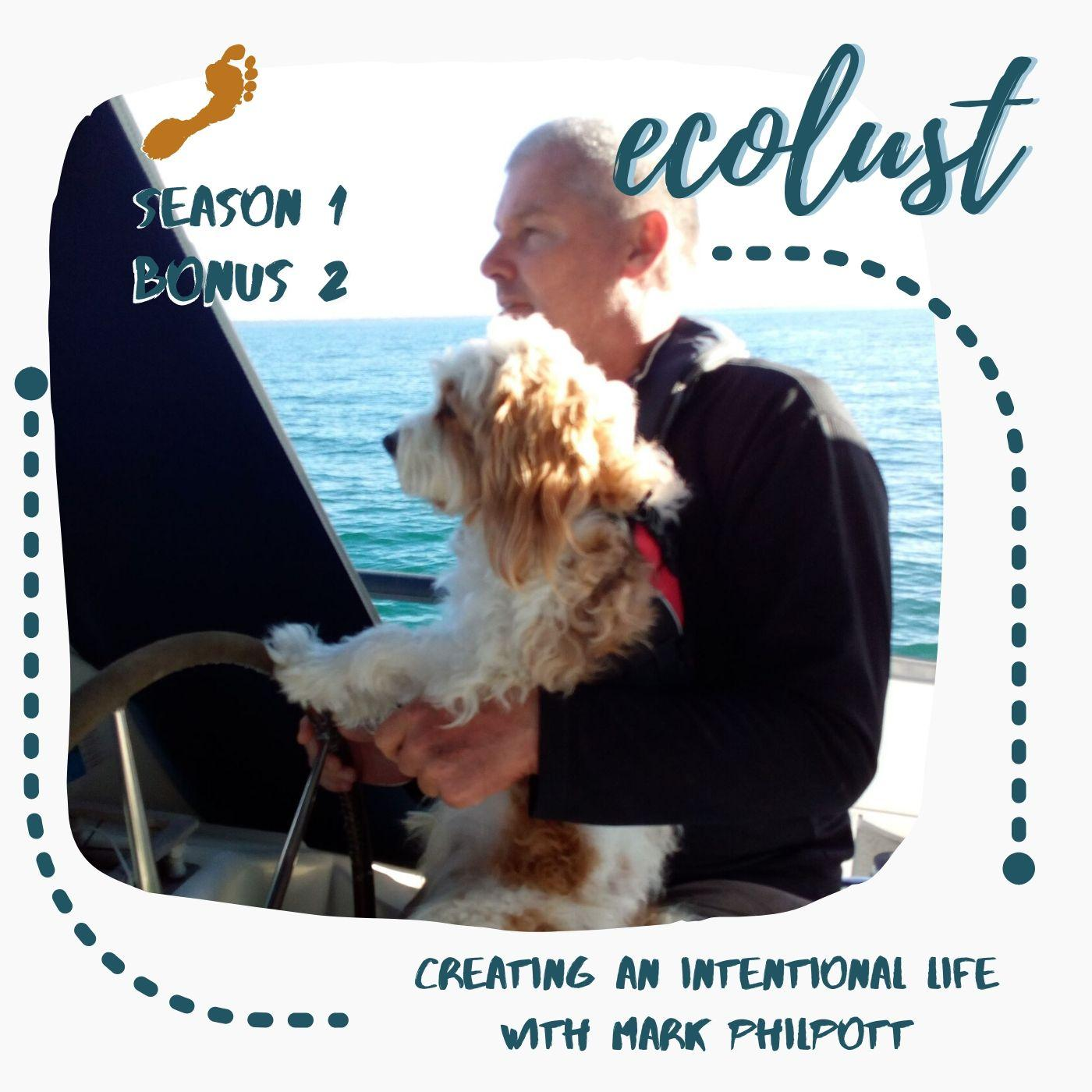 EcoLust Bonus E2: Creating an Intentional Life with Mark Philpott