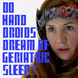 Pharos Project 67: Do Hand Droids Dream of Geriatric Sleep?