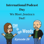 Artwork for Happy International Podcast Day! We Meet Jessica's Father | Off in the Weeds 029
