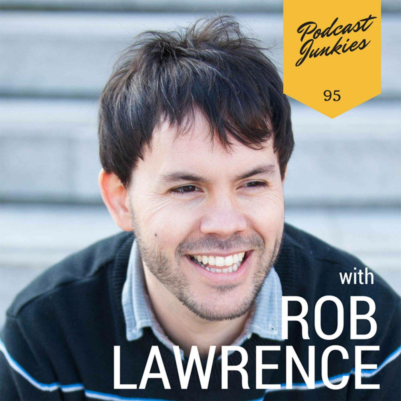 095 Rob Lawrence | People Come into Your Life for a Reason, a Season, or for Life.