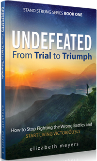 UNDEFEATED: From Trial to Triumph--How to Stop Fighting the Wrong Battles and Start Living Victoriously