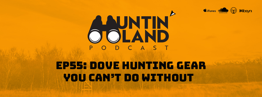 HLP 55: Dove Hunting Gear You Can't Do Without