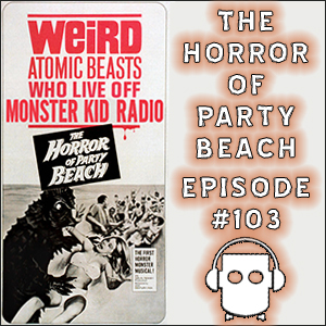 Monster Kid Radio #103 - Mitch Gonzales survives The Horror of Party Beach