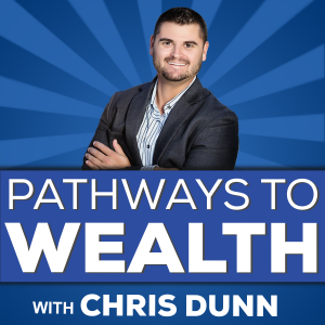 Pathways To Wealth With Chris Dunn