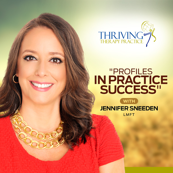 Profiles in Practice Success with Jennifer Sneeden, Thriving Therapy Practice show art