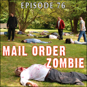 Mail Order Zombie: Episode 076