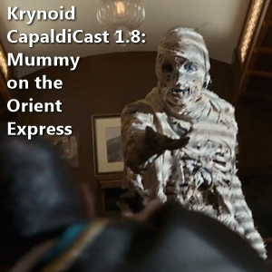 CapaldiCast 1.8 - Mummy on the Orient Express