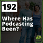 Artwork for 192 Where Has Podcasting Been?