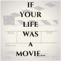 Artwork for If Your Life Was a Movie...