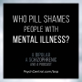 Artwork for BS Podcast: Who Pill Shames People with Mental Illness?