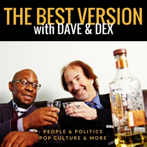 The Best Version with Dave & Dex