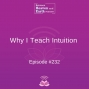 Artwork for Why I teach Intuition - Episode #232