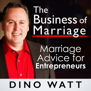 The Business of Marriage with Dino Watt