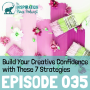 Artwork for 035: Build Your Creative Confidence with These 7 Strategies