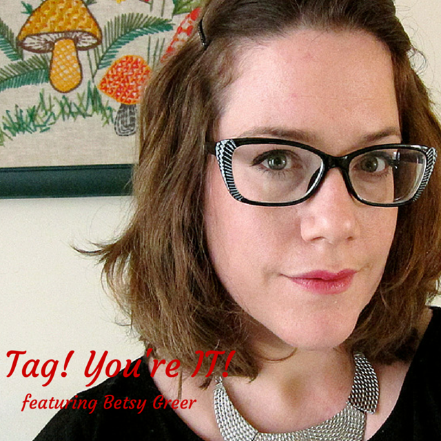 Tag! You're IT! Featuring Betsy Greer