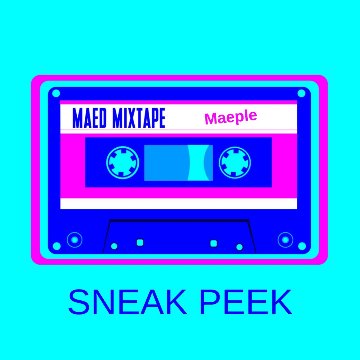 Sneak Peek: Maed Mixtape - Maeple