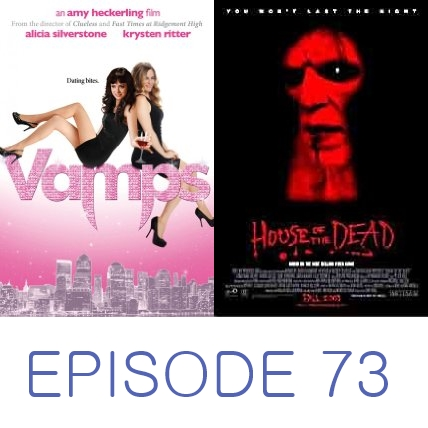 Episode 73 - Vamps and House of the Dead