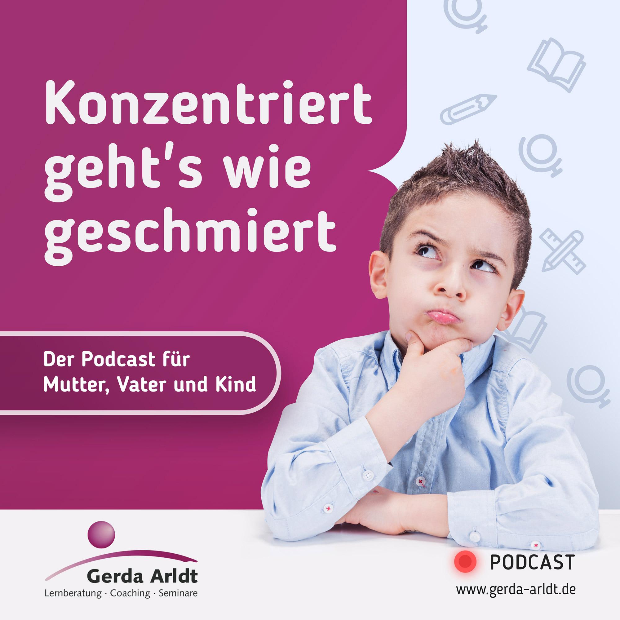 """""""Konzentriert geht's wie geschmiert"""" - Der Podcast für Mutter, Vater und Kind mit Gerda Arldt show art"""
