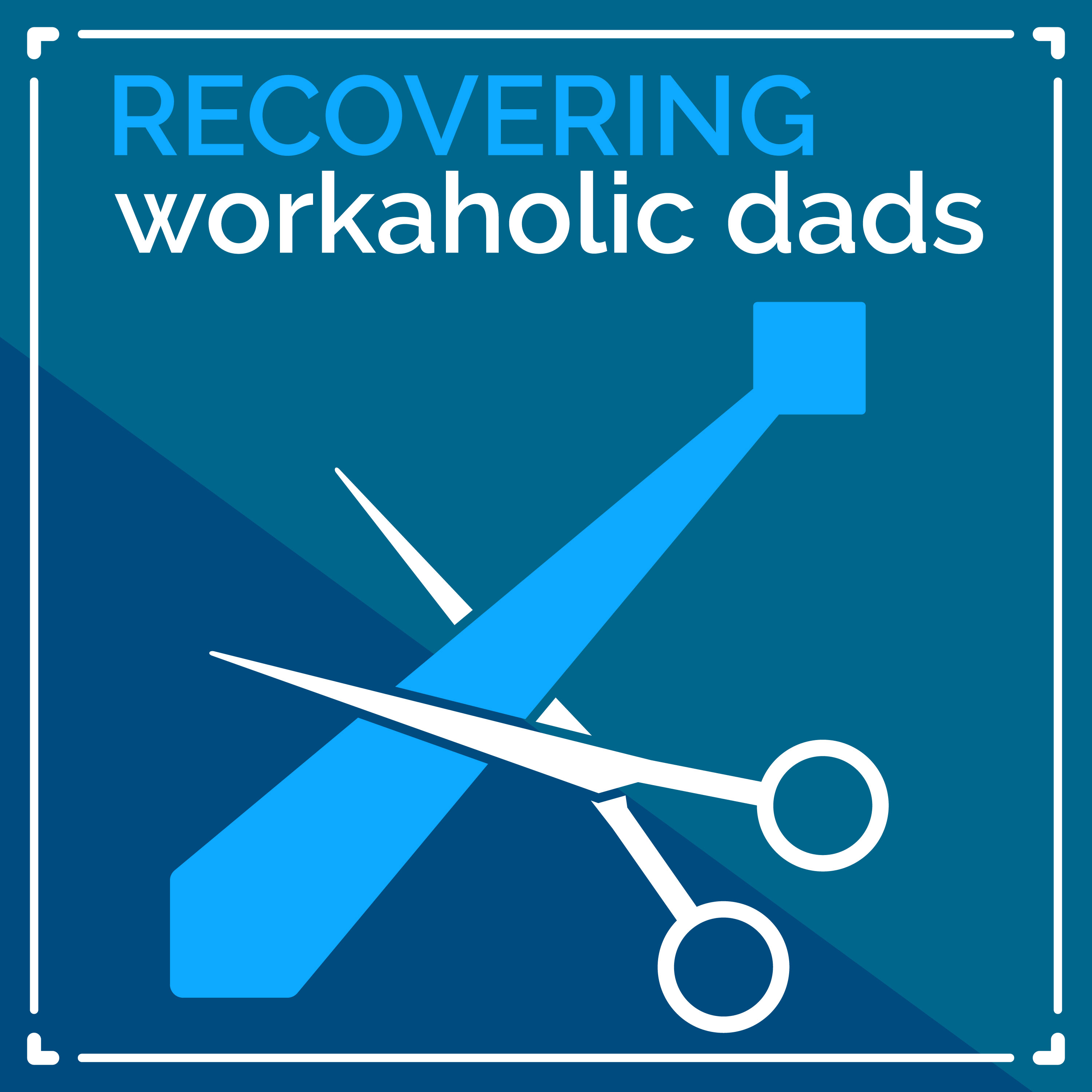 Recovering Workaholic Dads show art