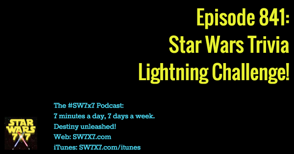 Episode 841: Star Wars Trivia Lightning Challenge