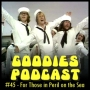 Artwork for Goodies Podcast 45 - For Those in Peril on the Sea
