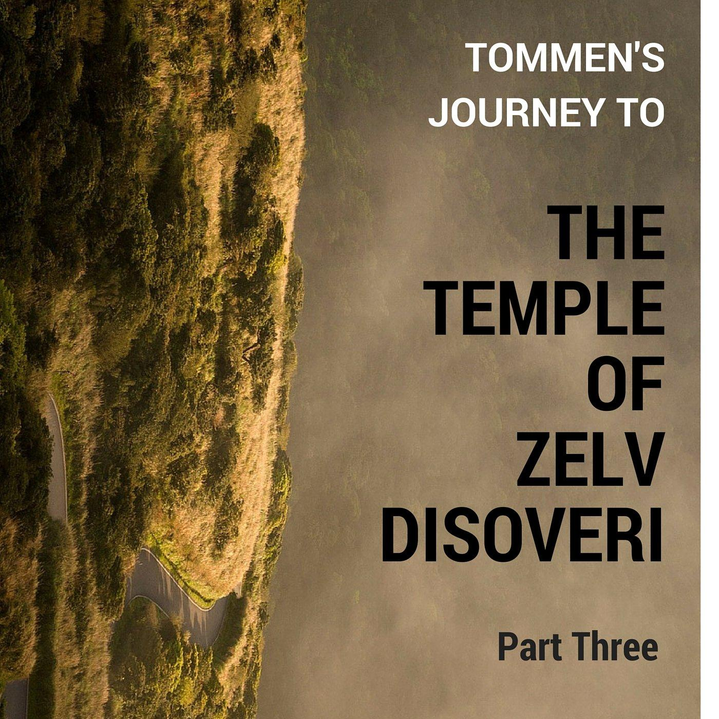 Tommen's Journey to Zelv Discoveri Part Three