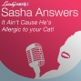 Artwork for Sasha Answers: It Ain't Cause He's Allergic to your Cat!