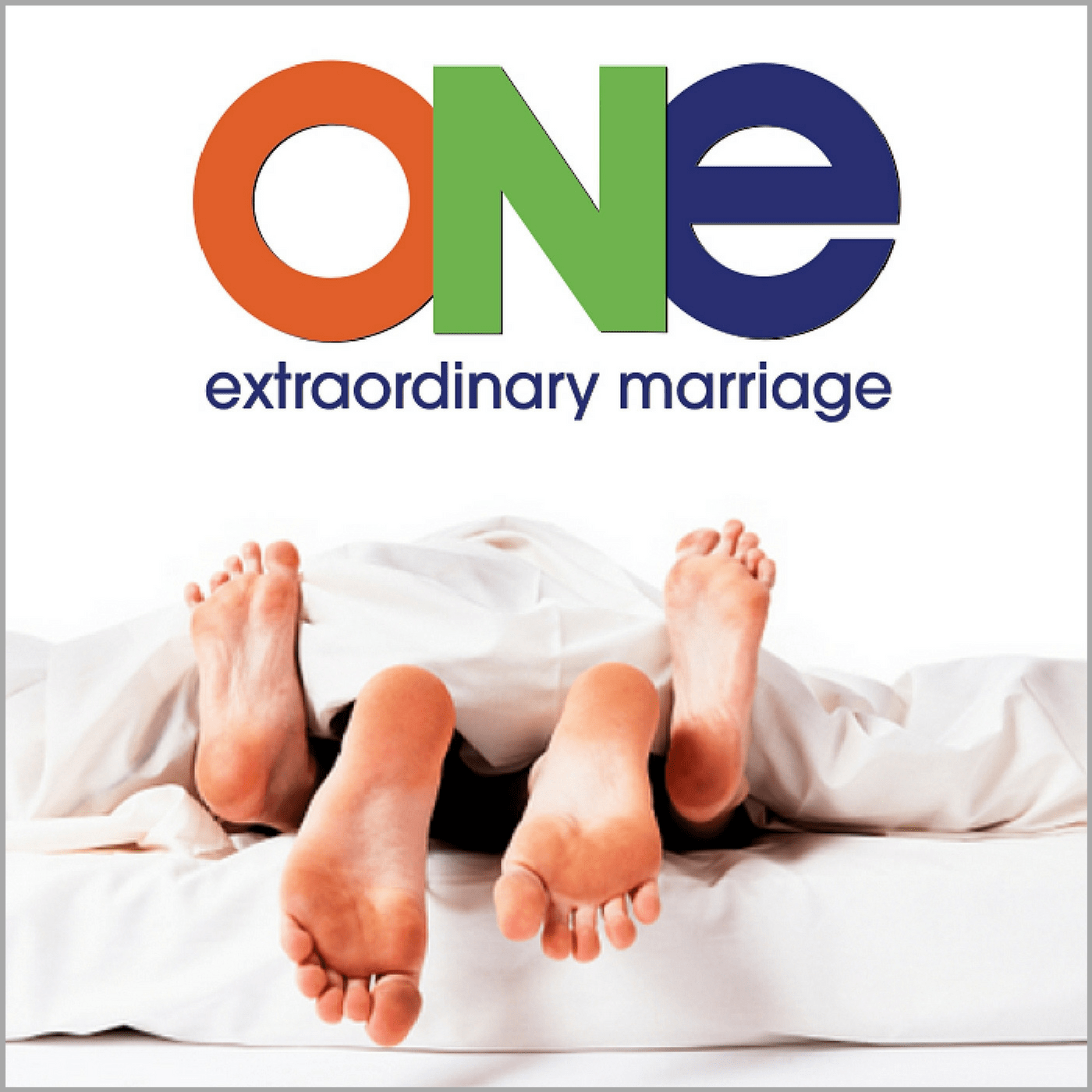 ONE Extraordinary Marriage Show | Sex. Love. Commitment. logo