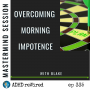Artwork for 335   Mastermind Session - Overcoming Morning Impotence With Blake