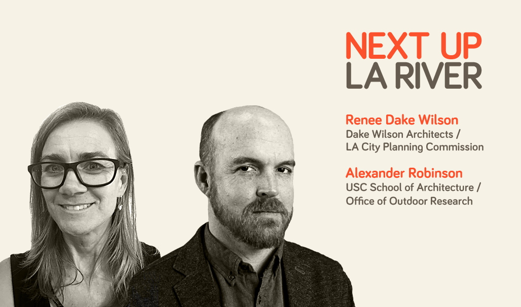 'Next Up: The LA River' Mini-Session #7: Renee Dake Wilson (LA City Planning Commission) and Alexander Robinson (Office of Outdoor Research)