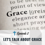 Artwork for Let's Talk About Grace [Ep 002]