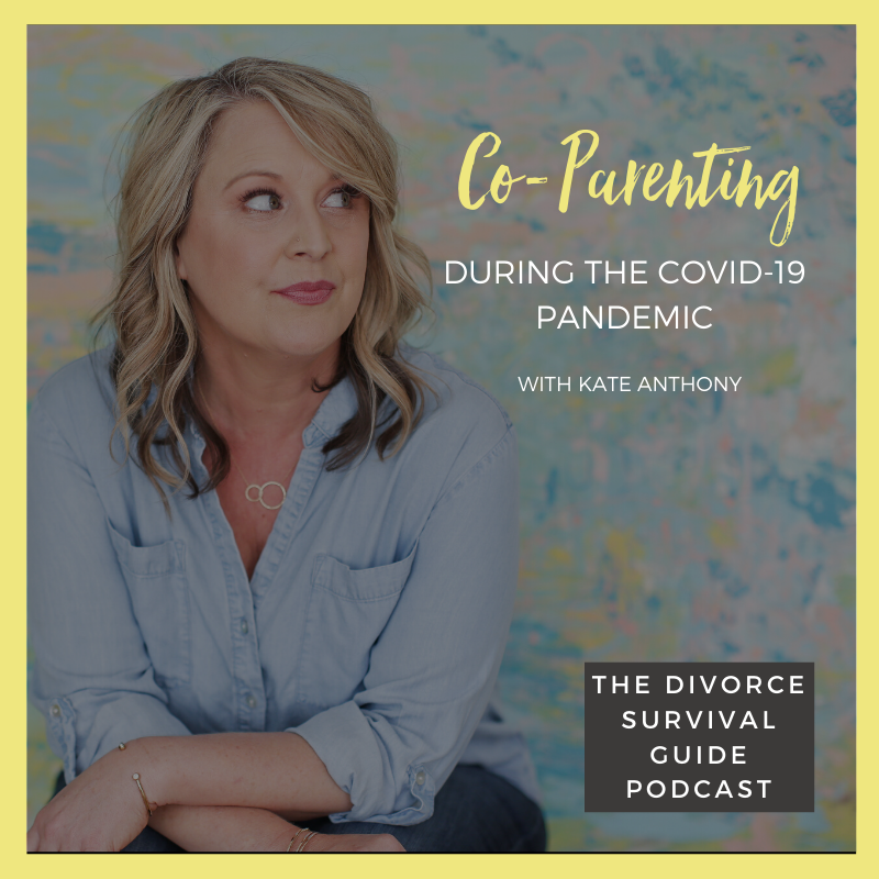 The Divorce Survival Guide Podcast - Co-Parenting During the COVID-19 Pandemic