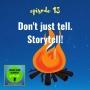 Artwork for 013: Don't just tell. Storytell!