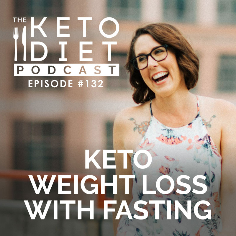 #132 Keto Weight Loss with Fasting