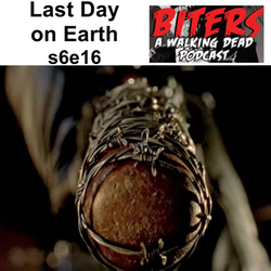 Last Day on Earth s6e16 - Biters: The Walking Dead Podcast