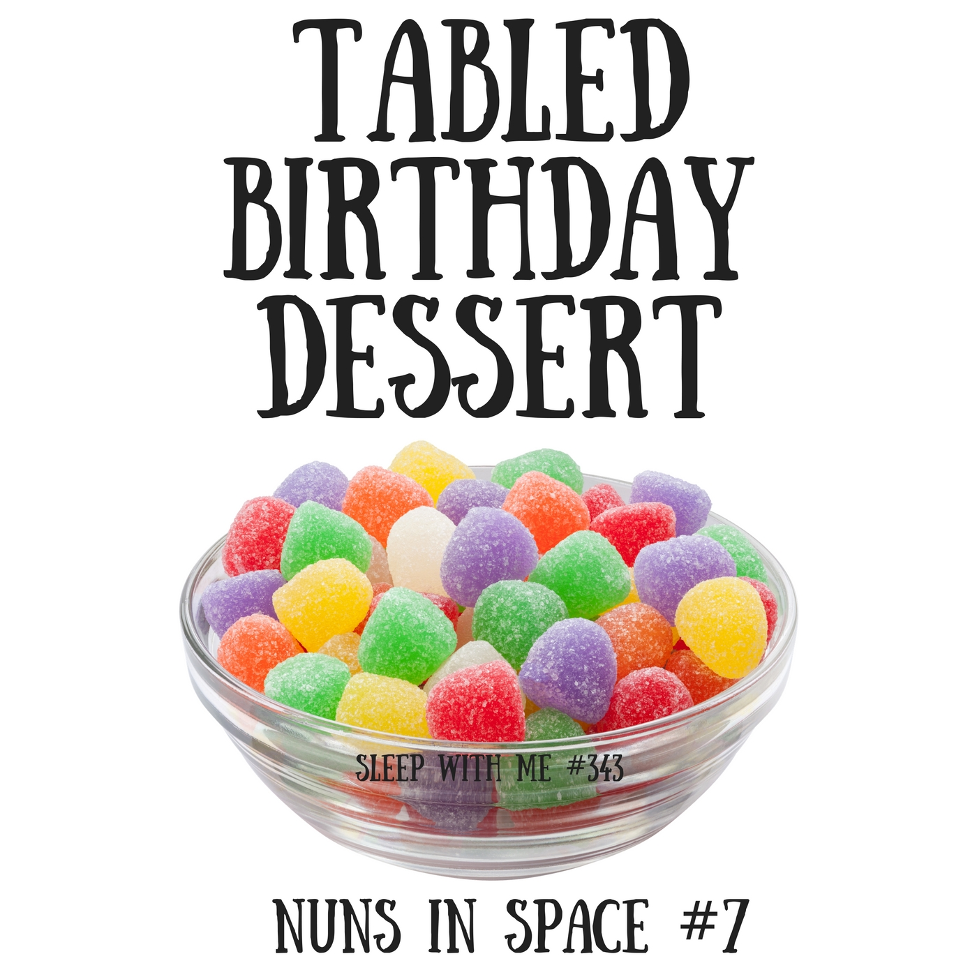 Tabled Birthday Dessert | Nuns in Space #7 | Sleep With Me #443