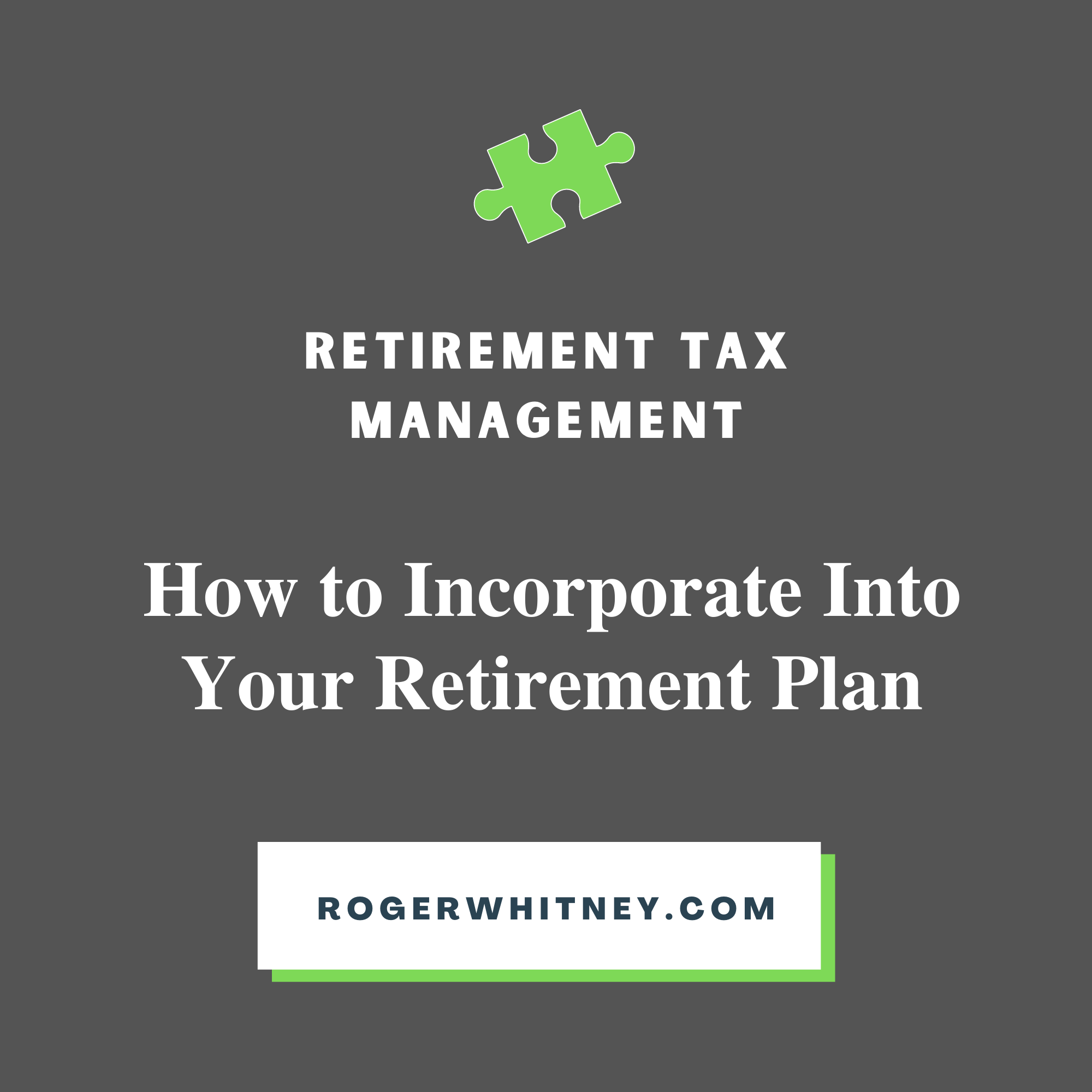 Retirement Tax Management: How to Incorporate into Your Retirement Plan