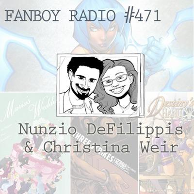 Fanboy Radio #471 - Nunzio DeFilippis & Christina Weir