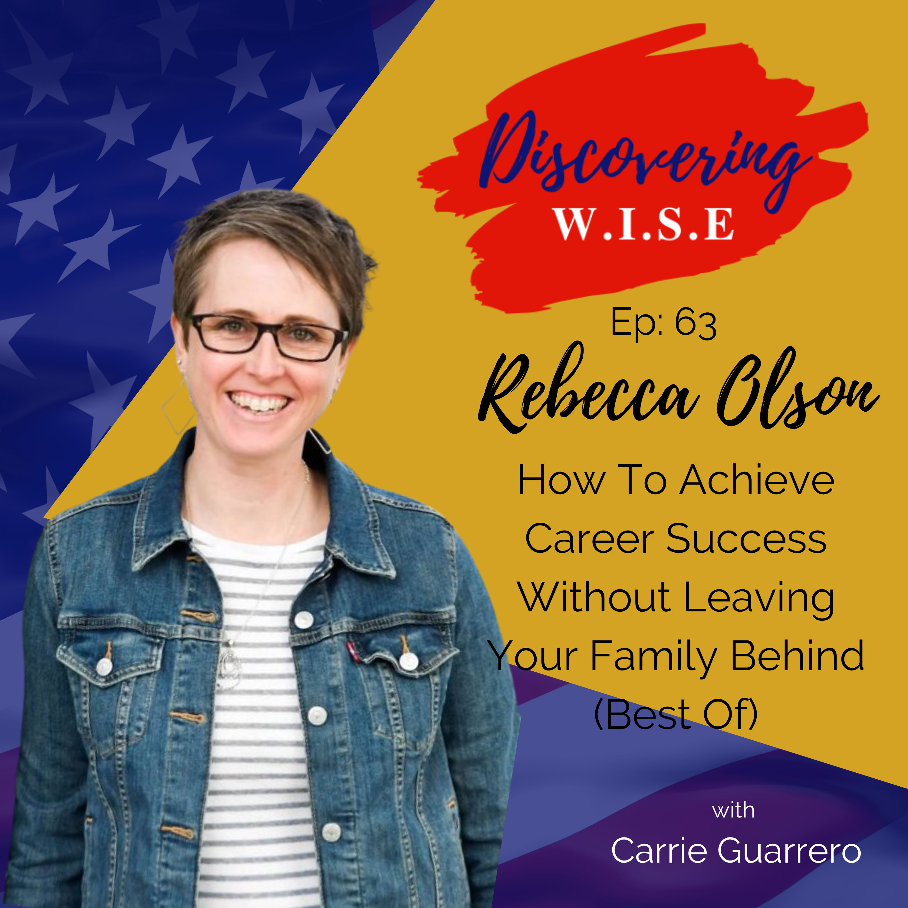 Ep 63: How To Achieve Career Success Without Leaving Your Family Behind with Rebecca Olson (Revisit) show art