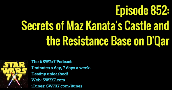 852: Secrets of Maz Kanata's Castle and the Resistance Base
