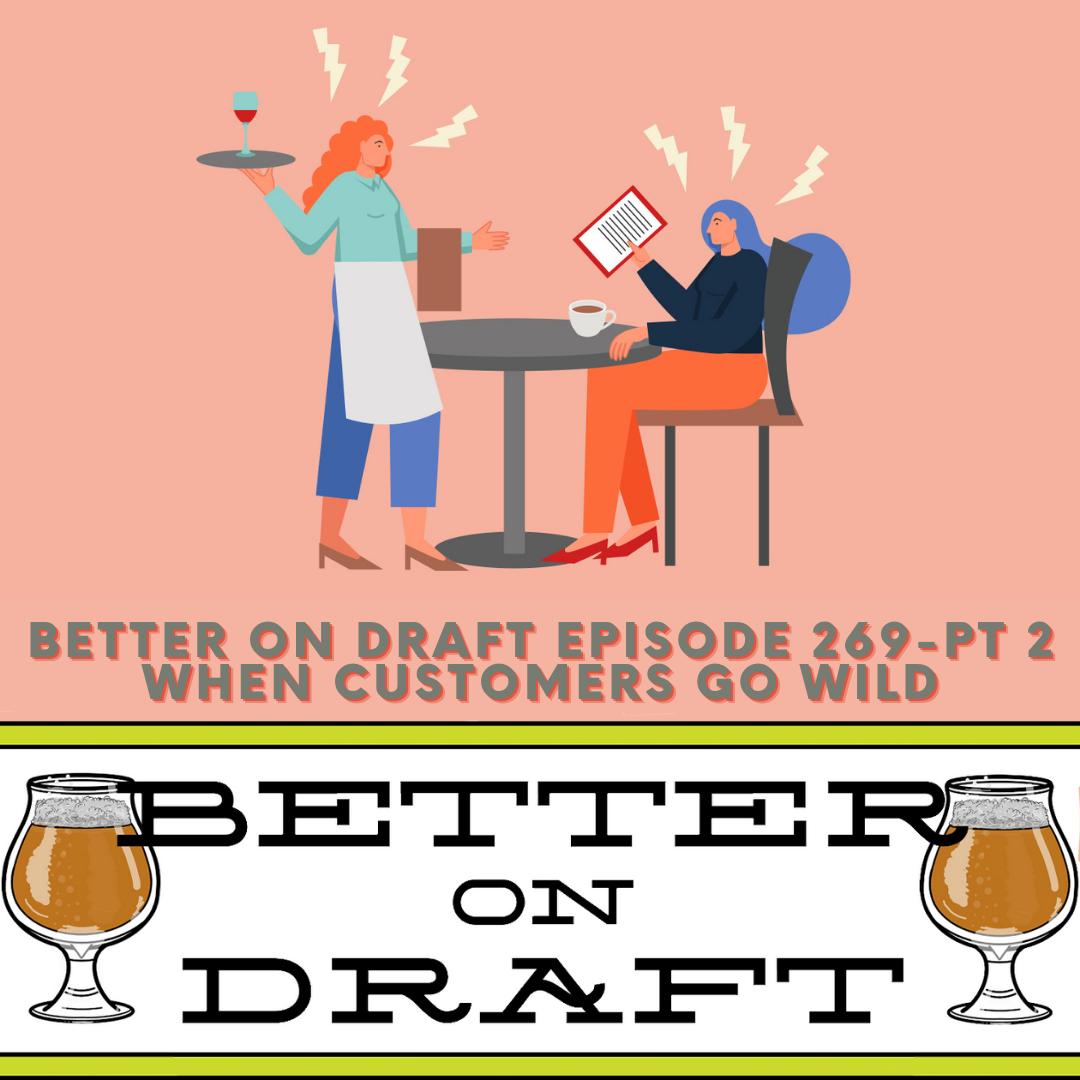 Better on Draft 269 Part 2 - When Customers Go Wild