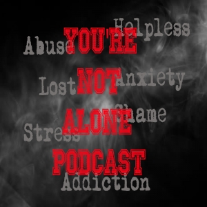 You're not Alone Podcast - Helping with sobriety and society issues
