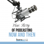 Artwork for The True Story of Podcasting Now and Then