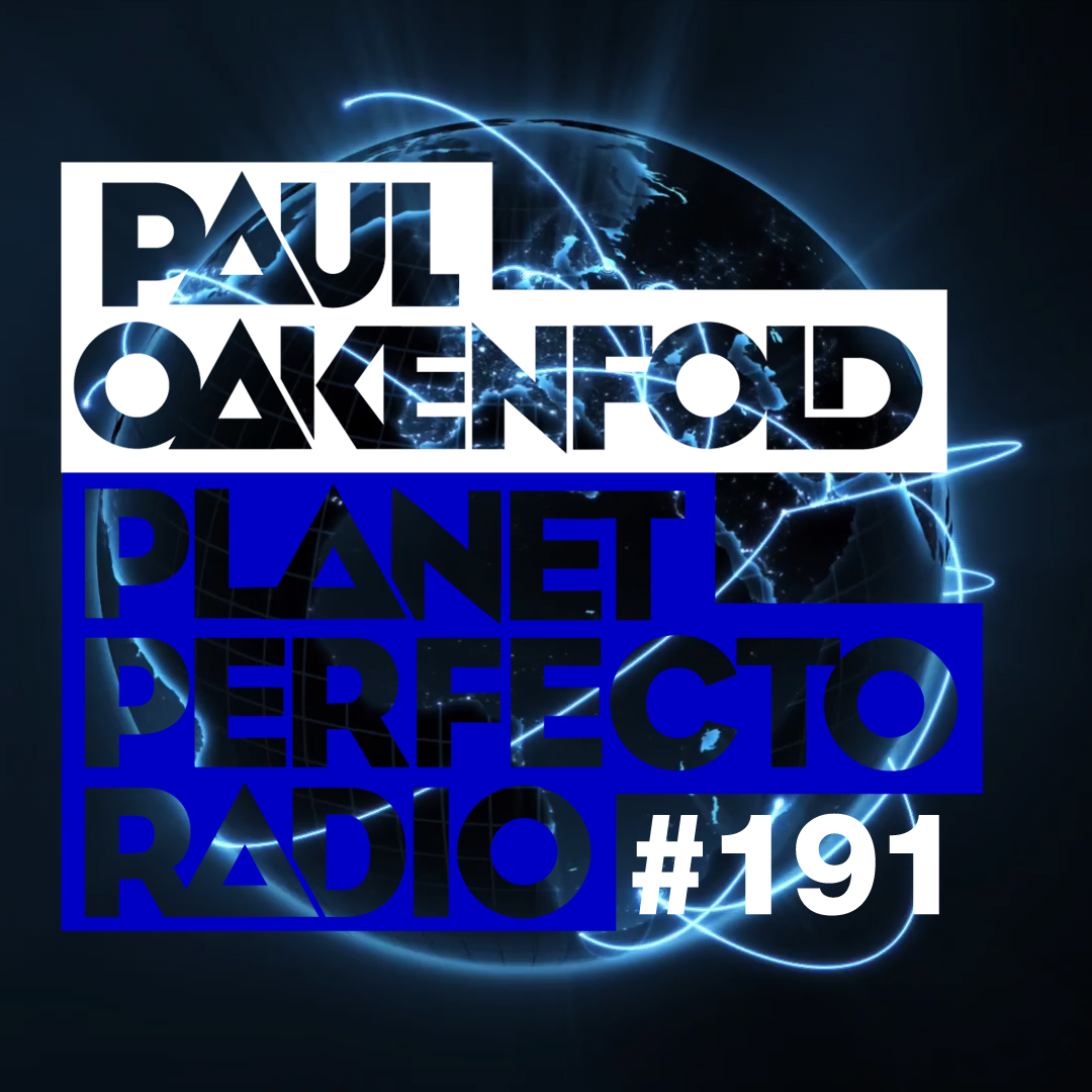 Planet Perfecto Podcast ft. Paul Oakenfold:  Episode 191